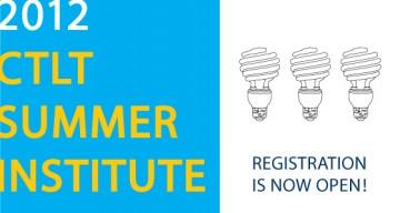 Registration Now Open for the 2012 CTLT Summer Institute